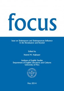 M. Najbauer (ed.) Noémi - Focus 2014. Issue on Shakespeare and Shakespearean Influence in the Renaissance and Beyond [eKönyv: pdf, epub, mobi]