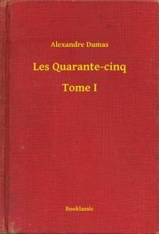 Alexandre DUMAS - Les Quarante-cinq - Tome I [eKönyv: epub, mobi]