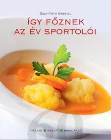 Őszy-Tóth Gábriel - ÍGY FŐZNEK AZ ÉV SPORTOLÓI
