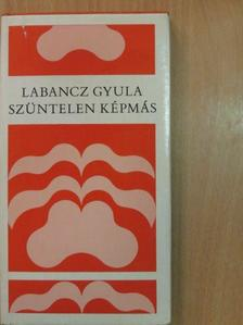 Labancz Gyula - Szüntelen képmás [antikvár]