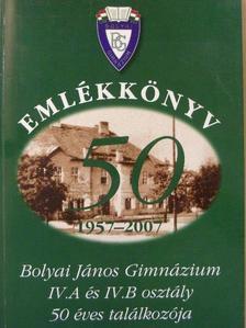Balogh Mária - Bolyai János Gimnázium Emlékkönyv 1957-2007 [antikvár]