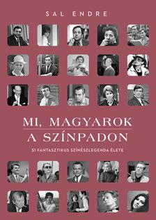 Sal Endre - Mi, magyarok a színpadon