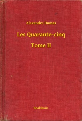 Alexandre DUMAS - Les Quarante-cinq - Tome II [eKönyv: epub, mobi]