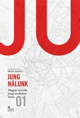 Deák Zsolt (szerkesztő) - Jung nálunk I. - Magyar szerzők jungi analitikus írásai