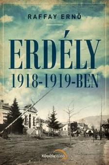 Raffay Ernő - Erdély 1918-1919-ben