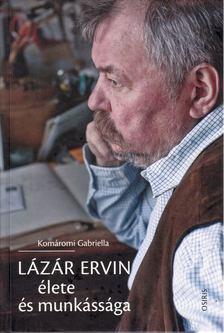 Komáromi Gabriella - Lázár Ervin élete és munkássága [antikvár]