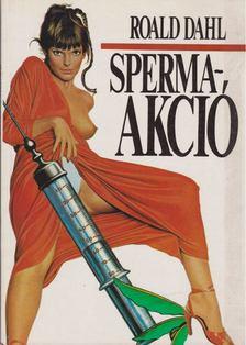 Roald Dahl - Sperma-akció [antikvár]