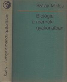 SZALAY MIKLÓS - Biológia a mérnöki gyakorlatban [antikvár]
