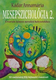 Kádár Annamária - Mesepszichológia 2. Útravaló kényes nevelési helyzetekhez