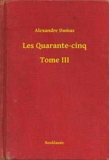 Alexandre DUMAS - Les Quarante-cinq - Tome III [eKönyv: epub, mobi]