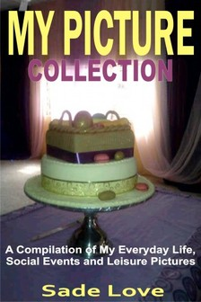 Love Sade - My Picture Collection - A Compilation of My Everyday Life, Social Events and Leisure Pictures [eKönyv: epub, mobi]
