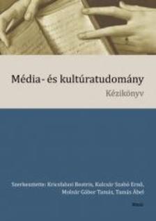 szerk.: Kricsfalusi Beatrix, Kulcsár Szabó Ernő, Molnár Gábor Tamás, Tamás Ábel - Média- és kultúratudomány - ÜKH 2018