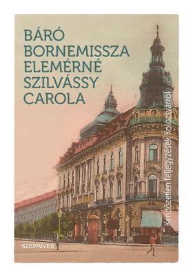 Báró Bornemissza Elemérné Szilvássy Carola - Kendőzetlen feljegyzések Kolozsvárról