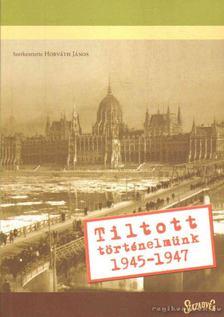 Horváth János - Tiltott történelmünk 1945-1947 [antikvár]