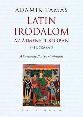 Adamik Tamás (szerk.) - Latin irodalom az átmeneti korban (9-11. század) - A keresztény Európa kiteljesedése