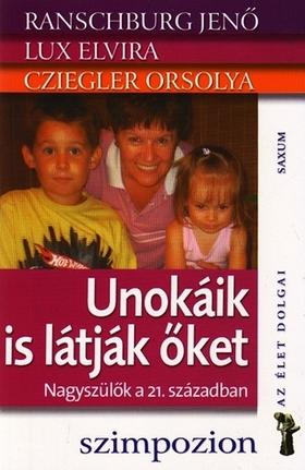 Ranschburg Jenő-Lux Elvira-Cziegler Orsolya - Unokáik is látják őket-Nagyszülők a 21.században