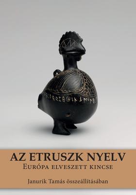 Janurik Tamás - Az etruszk nyelv. Európa elveszett kincse