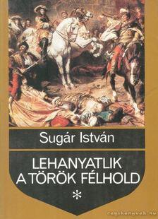 Sugár István - Lehanyatlik a török félhold [antikvár]