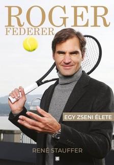 RENÉ STAUFFER - Roger Federer - Egy zseni élete [eKönyv: epub, mobi]