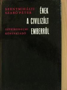 Szentmihályi Szabó Péter - Ének a civilizált emberről [antikvár]