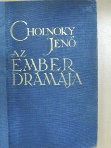 Dr. Cholnoky Jenő - Az ember drámája [antikvár]