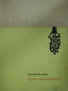 Natter-Nád Miksa - Újabb virágoskönyv (dedikált példány) [antikvár]