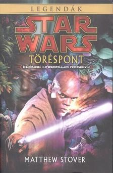 MATTHEW STOVER - Star Wars legendák: Töréspont /klónok háborúja