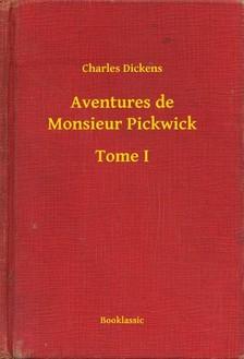 Charles Dickens - Aventures de Monsieur Pickwick - Tome I [eKönyv: epub, mobi]