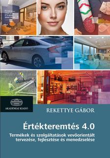 Rekettye Gábor - Értékteremtés 4.0 - Termékek és szolgáltatások vevőorientált tervezése, fejlesztése és menedzselése