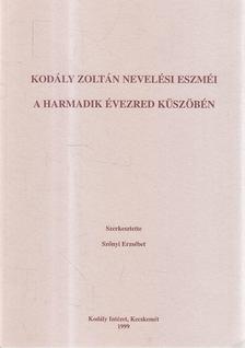 SZŐNYI ERZSÉBET - Kodály Zoltán nevelési eszméi a harmadik évezred küszöbén [antikvár]