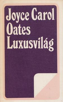 Joyce Carol Oates - Luxusvilág [antikvár]