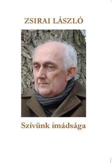 Zsirai László - Szívünk imádsága
