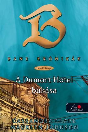 Cassandra Clare, Maureen Johnson - BANE KRÓNIKÁK 7. A DUMORT HOTEL BUKÁSA - KEMÉNY BORÍTÓS