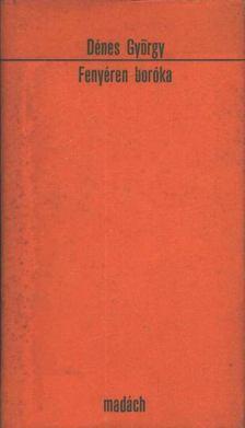 Dénes György - Fenyéren boróka [antikvár]