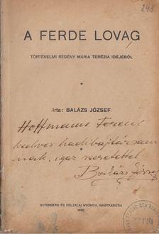 Balázs József - A ferde lovag (dedikált) [antikvár]