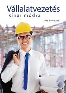 Nie Shengzhe - Vállalatvezetés kínai módra [eKönyv: epub, mobi]