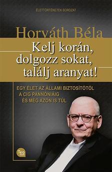 Horváth Béla - Kelj korán, dolgozz sokat, találj aranyat!