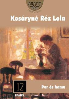 Kosáryné Réz Lola - Por és hamu-