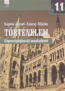Száray Miklós, Kaposi József - Történelem 11. - Képességfejlesztő munkafüzet [antikvár]