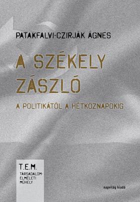 Patakfalvi-Czirják Ágnes - A székely zászló a politikától a hétköznapokig