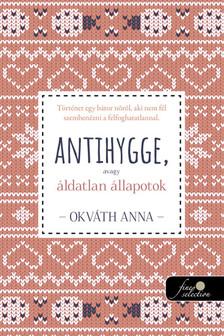 Okváth Anna - Antihygge, avagy áldatlan állapotok
