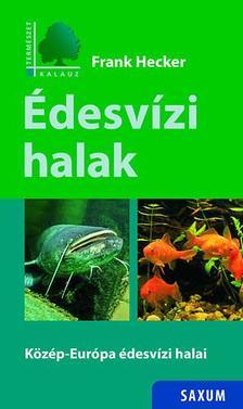 HECKER, FRANK - Édesvízi halak - Közép-Európa édesvízi halai