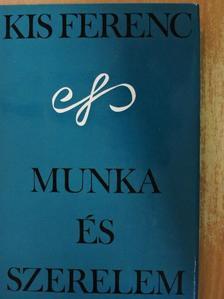 Kis Ferenc - Munka és szerelem [antikvár]