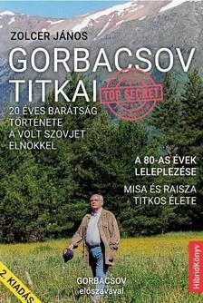 ZOLCER JÁNOS - Gorbacsov titkai - 20 éves barátság története a volt szovjet elnökkel (2. kiadás)