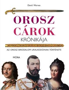 WARNES, DAVID - Orosz cárok krónikája - Az Orosz Birodalom uralkodóinak története