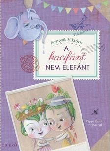 BOSNYÁK VIKTÓRIA - A kacifánt nem elefánt