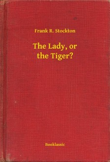 Stockton, Frank R. - The Lady, or the Tiger? [eKönyv: epub, mobi]