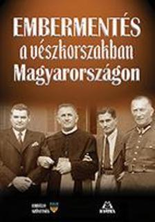 szerkesztő: Bácsfainé dr. Hévizi Józsa - Embermentés a vészkorszakban Magyarországon