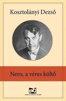 KOSZTOLÁNYI DEZSŐ - Nero, a véres költő [eKönyv: epub, mobi]