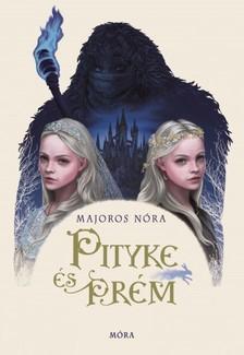 Majoros Nóra - Pityke és Prém [eKönyv: epub, mobi]
